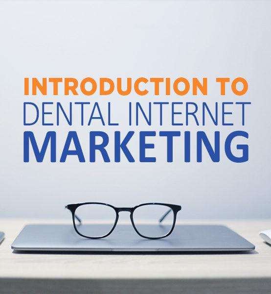 Introduction to Dental Internet Marketing
